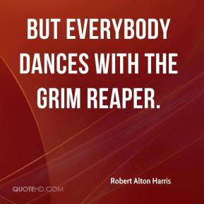 Robert Alton Harris  - but everybody dances with the Grim Reaper.