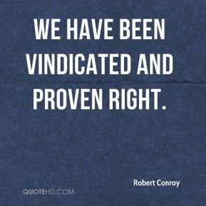 Robert Conroy  - We have been vindicated and proven right.