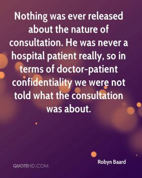 Robyn Baard  - Nothing was ever released about the nature of consultation. He was never a hospital patient really, so in terms of doctor-patient confidentiality we were not told what the consultation was about.