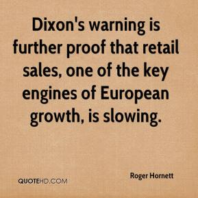 Roger Hornett  - Dixon's warning is further proof that retail sales, one of the key engines of European growth, is slowing.