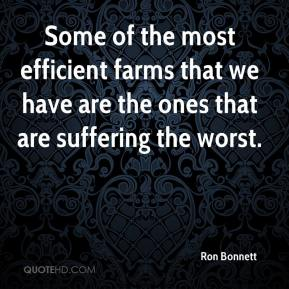 Ron Bonnett  - Some of the most efficient farms that we have are the ones that are suffering the worst.