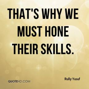 Rully Yusuf  - That's why we must hone their skills.