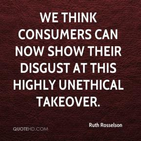 Ruth Rosselson  - We think consumers can now show their disgust at this highly unethical takeover.
