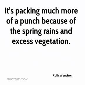 Ruth Wenstrom  - It's packing much more of a punch because of the spring rains and excess vegetation.