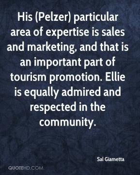 Sal Giametta  - His (Pelzer) particular area of expertise is sales and marketing, and that is an important part of tourism promotion. Ellie is equally admired and respected in the community.