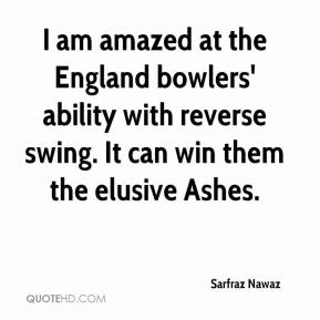Sarfraz Nawaz  - I am amazed at the England bowlers' ability with reverse swing. It can win them the elusive Ashes.