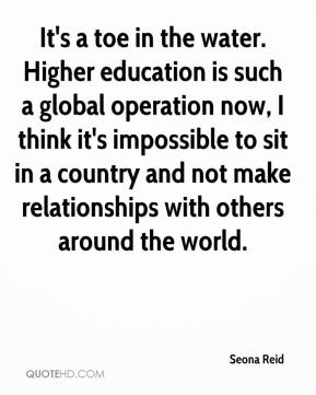 Seona Reid  - It's a toe in the water. Higher education is such a global operation now, I think it's impossible to sit in a country and not make relationships with others around the world.