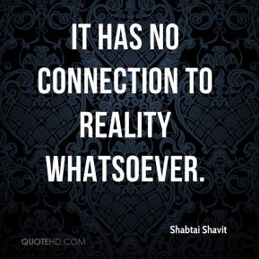 Shabtai Shavit  - It has no connection to reality whatsoever.
