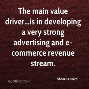 Shane Leonard  - The main value driver...is in developing a very strong advertising and e-commerce revenue stream.
