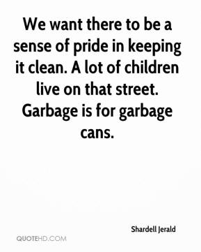 Shardell Jerald  - We want there to be a sense of pride in keeping it clean. A lot of children live on that street. Garbage is for garbage cans.