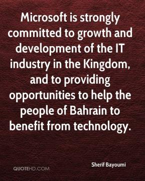 Sherif Bayoumi  - Microsoft is strongly committed to growth and development of the IT industry in the Kingdom, and to providing opportunities to help the people of Bahrain to benefit from technology.