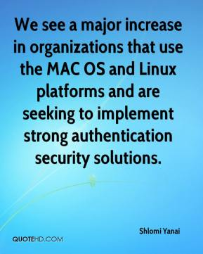 Shlomi Yanai  - We see a major increase in organizations that use the MAC OS and Linux platforms and are seeking to implement strong authentication security solutions.