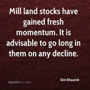 Simi Bhaumik  - Mill land stocks have gained fresh momentum. It is advisable to go long in them on any decline.