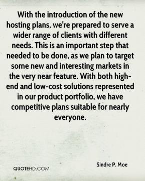 Sindre P. Moe  - With the introduction of the new hosting plans, we're prepared to serve a wider range of clients with different needs. This is an important step that needed to be done, as we plan to target some new and interesting markets in the very near feature. With both high-end and low-cost solutions represented in our product portfolio, we have competitive plans suitable for nearly everyone.