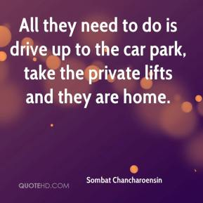 Sombat Chancharoensin  - All they need to do is drive up to the car park, take the private lifts and they are home.