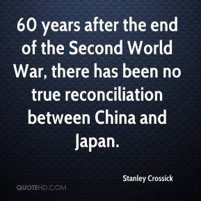 Stanley Crossick  - 60 years after the end of the Second World War, there has been no true reconciliation between China and Japan.