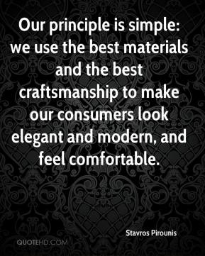 Stavros Pirounis  - Our principle is simple: we use the best materials and the best craftsmanship to make our consumers look elegant and modern, and feel comfortable.
