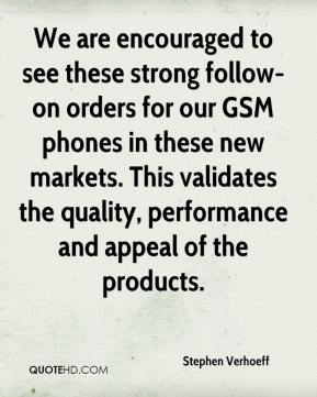 Stephen Verhoeff  - We are encouraged to see these strong follow-on orders for our GSM phones in these new markets. This validates the quality, performance and appeal of the products.