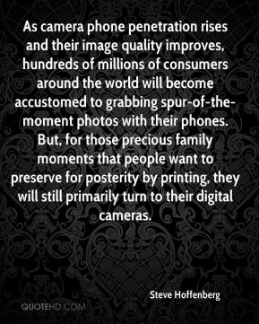 Steve Hoffenberg  - As camera phone penetration rises and their image quality improves, hundreds of millions of consumers around the world will become accustomed to grabbing spur-of-the-moment photos with their phones. But, for those precious family moments that people want to preserve for posterity by printing, they will still primarily turn to their digital cameras.