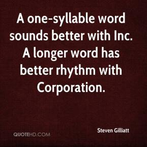 Steven Gilliatt  - A one-syllable word sounds better with Inc. A longer word has better rhythm with Corporation.