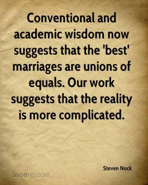 Conventional and academic wisdom now suggests that the 'best' marriages are unions of equals. Our work suggests that the reality is more complicated.