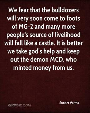 Suneet Varma  - We fear that the bulldozers will very soon come to foots of MG-2 and many more people's source of livelihood will fall like a castle. It is better we take god's help and keep out the demon MCD, who minted money from us.