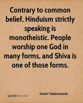 Contrary to common belief, Hinduism strictly speaking is monotheistic. People worship one God in many forms, and Shiva is one of those forms.