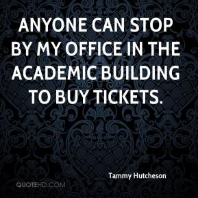 Tammy Hutcheson  - Anyone can stop by my office in the academic building to buy tickets.