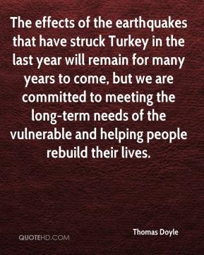 Thomas Doyle  - The effects of the earthquakes that have struck Turkey in the last year will remain for many years to come, but we are committed to meeting the long-term needs of the vulnerable and helping people rebuild their lives.