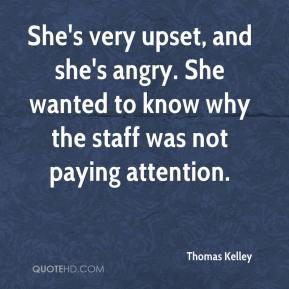 Thomas Kelley  - She's very upset, and she's angry. She wanted to know why the staff was not paying attention.