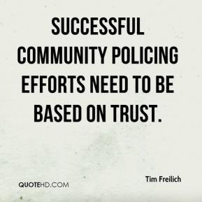 Tim Freilich  - Successful community policing efforts need to be based on trust.