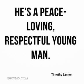 Timothy Lannen  - He's a peace-loving, respectful young man.