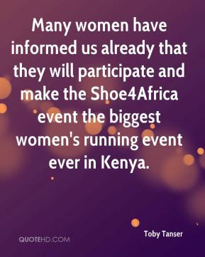 Toby Tanser  - Many women have informed us already that they will participate and make the Shoe4Africa event the biggest women's running event ever in Kenya.