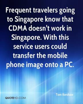 Tom Kershaw  - Frequent travelers going to Singapore know that CDMA doesn't work in Singapore. With this service users could transfer the mobile phone image onto a PC.