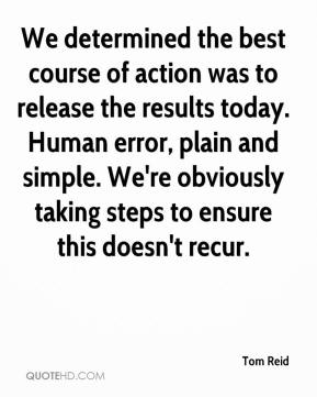 Tom Reid  - We determined the best course of action was to release the results today. Human error, plain and simple. We're obviously taking steps to ensure this doesn't recur.
