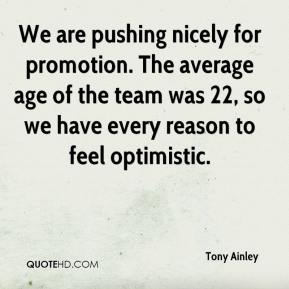 Tony Ainley  - We are pushing nicely for promotion. The average age of the team was 22, so we have every reason to feel optimistic.