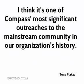 Tony Plakas  - I think it's one of Compass' most significant outreaches to the mainstream community in our organization's history.