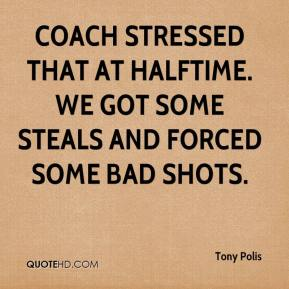 Tony Polis  - Coach stressed that at halftime. We got some steals and forced some bad shots.