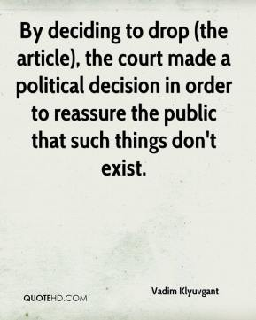 Vadim Klyuvgant  - By deciding to drop (the article), the court made a political decision in order to reassure the public that such things don't exist.