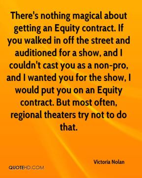 There's nothing magical about getting an Equity contract. If you walked in off the street and auditioned for a show, and I couldn't cast you as a non-pro, and I wanted you for the show, I would put you on an Equity contract. But most often, regional theaters try not to do that.
