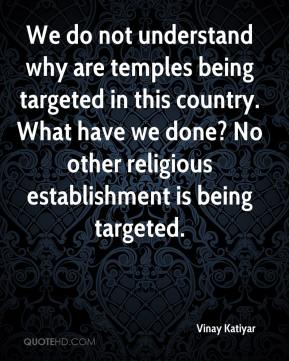 We do not understand why are temples being targeted in this country. What have we done? No other religious establishment is being targeted.