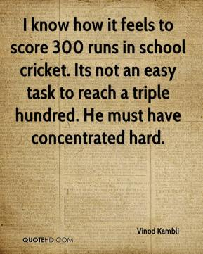 Vinod Kambli  - I know how it feels to score 300 runs in school cricket. Its not an easy task to reach a triple hundred. He must have concentrated hard.