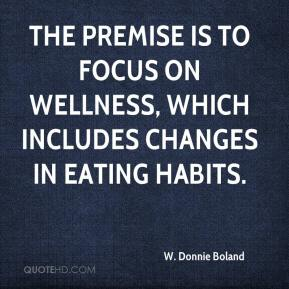 W. Donnie Boland  - The premise is to focus on wellness, which includes changes in eating habits.
