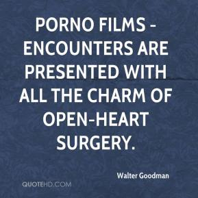 Walter Goodman  - Porno films - encounters are presented with all the charm of open-heart surgery.