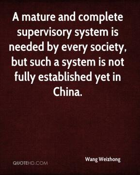 Wang Weizhong  - A mature and complete supervisory system is needed by every society, but such a system is not fully established yet in China.