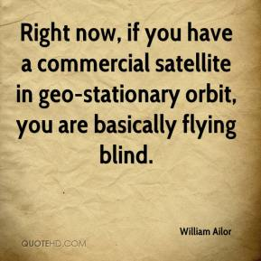 William Ailor  - Right now, if you have a commercial satellite in geo-stationary orbit, you are basically flying blind.