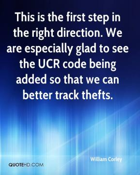 William Corley  - This is the first step in the right direction. We are especially glad to see the UCR code being added so that we can better track thefts.