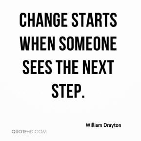 William Drayton  - Change starts when someone sees the next step.