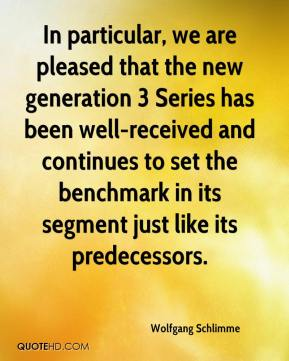 In particular, we are pleased that the new generation 3 Series has been well-received and continues to set the benchmark in its segment just like its predecessors.
