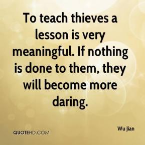 Wu Jian  - To teach thieves a lesson is very meaningful. If nothing is done to them, they will become more daring.